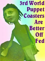 images/1042216192_3rdworldpuppetcoastersRAINBOWORLDomination.jpg by HUNGRY and THIRSTY and  SWEEPY  the 3 DWAIFS